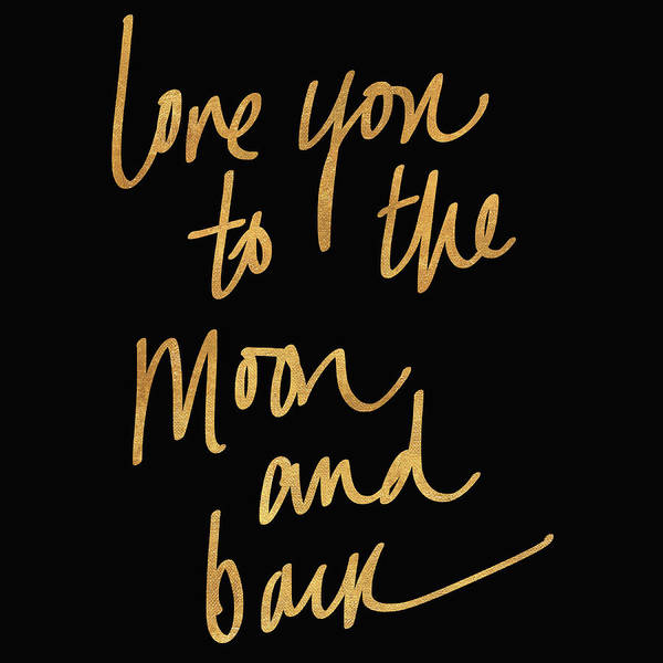 Love You Mixed Media - Love You To The Moon And Back On Black by South Social Studio