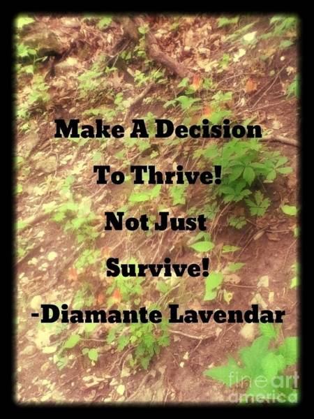 Photograph - Make A Decision To Thrive by Diamante Lavendar