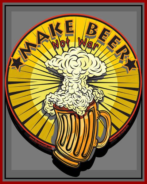 Wall Art - Digital Art - Make Beer Not War Pop Art by Larry Butterworth