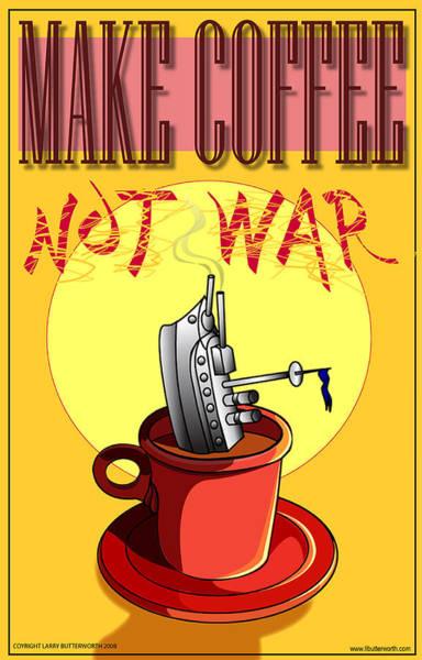 Wall Art - Digital Art - Make Coffee Not War Pop Art by Larry Butterworth