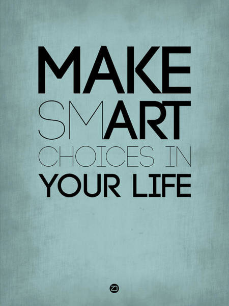 Famous Wall Art - Digital Art - Make Smart Choices In Your Life Poster 1 by Naxart Studio