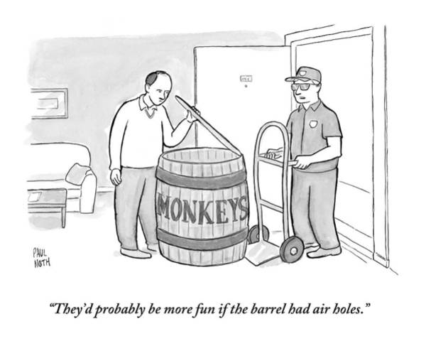 Barrels Drawing - Man Delivers A Barrel Of Monkeys by Paul Noth