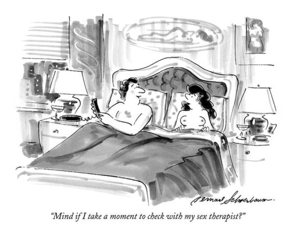 February 22nd Drawing - Mind If I Take A Moment To Check With My Sex by Bernard Schoenbaum