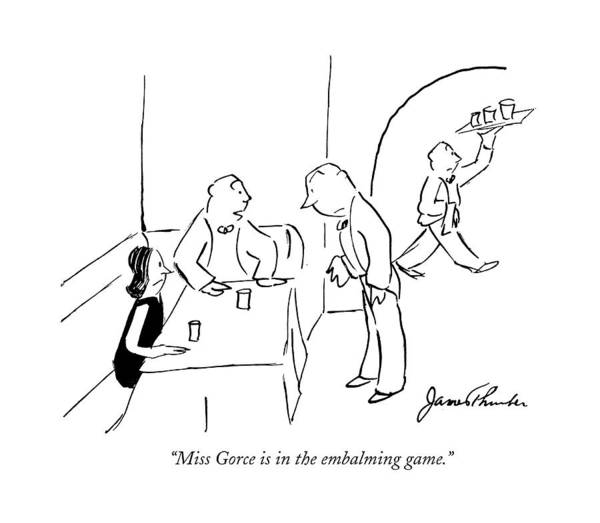 June 28th Drawing - Miss Gorce Is In The Embalming Game by James Thurber