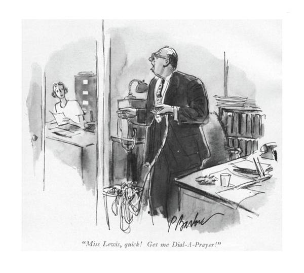 1960 Drawing - Miss Lewis, Quick! Get Me Dial-a-prayer! by Perry Barlow