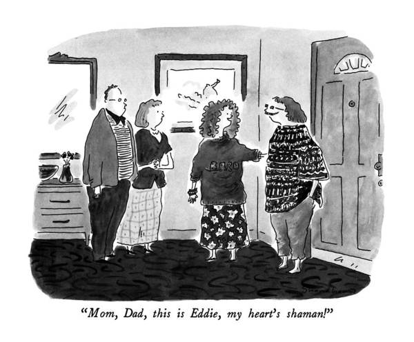 Boyfriend Drawing - Mom, Dad, This Is Eddie, My Heart's Shaman! by Danny Shanahan