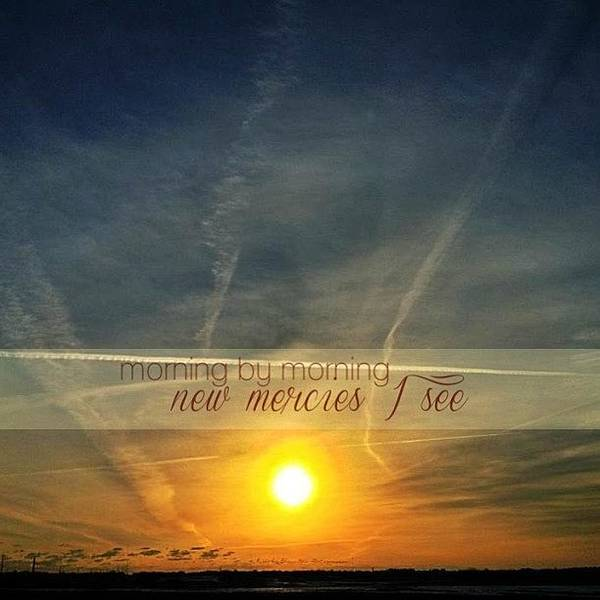 Creation Wall Art - Photograph - Morning By Morning New Mercies I See by Traci Beeson