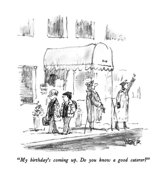 Manhattan Drawing - My Birthday's Coming Up.  Do You Know A Good by Robert Weber