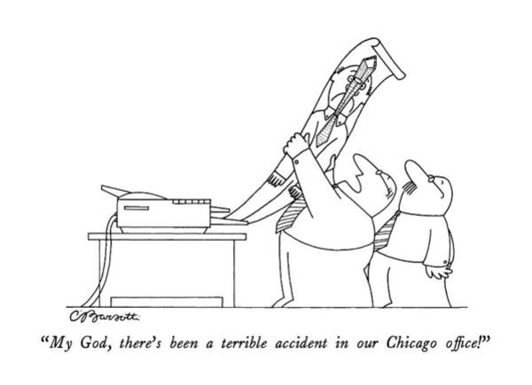 Illinois Drawing - My God, There's Been A Terrible Accident by Charles Barsotti