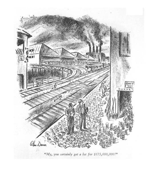 Railroad Station Drawing - My, You Certainly Get A Lot For $175,000,000! by Alan Dunn