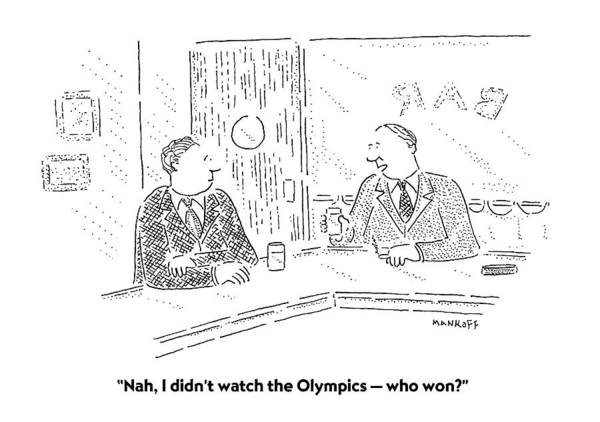 Wall Art - Drawing - Nah, I Didn't Watch The Olympics  -  Who Won? by Robert Mankoff