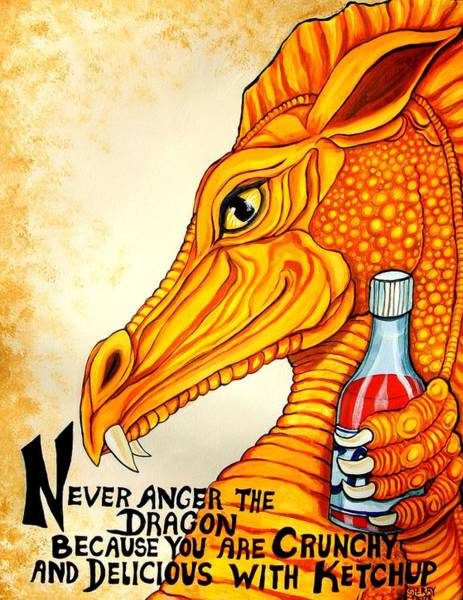Catsup Painting - Never Anger The Dragon by Sherry Dole