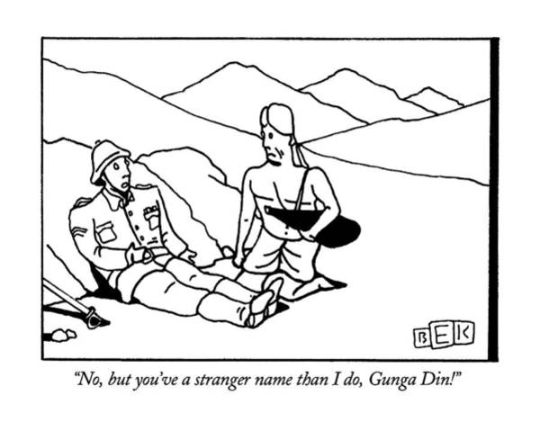 Soldier Drawing - No, But You've A Stranger Name Than I Do, Gunga by Bruce Eric Kaplan