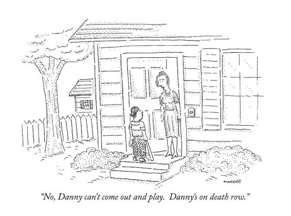 Row Drawing - No, Danny Can't Come Out And Play.  Danny's by Robert Mankoff