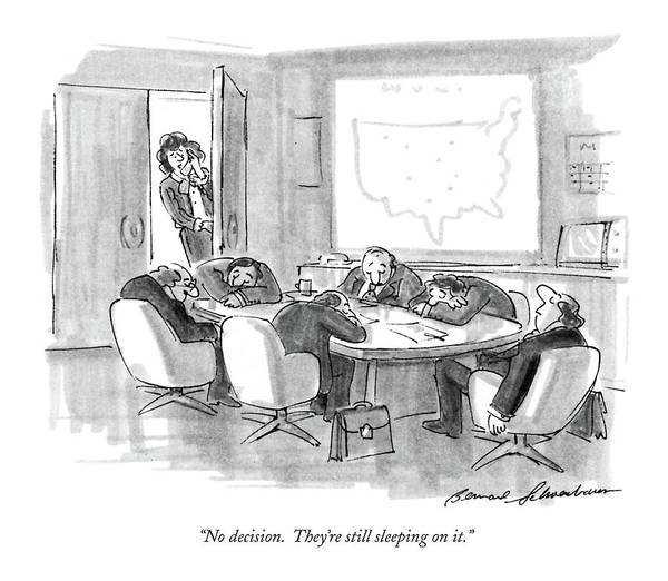 Decisions Drawing - No Decision.  They're Still Sleeping On It by Bernard Schoenbaum