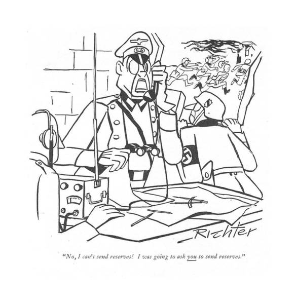 Hitler Drawing - No, I Can't Send Reserves! I Was Going To Ask by Mischa Richter