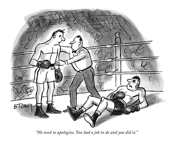 Boxing Drawing - No Need To Apologize. You Had A Job by Barney Tobey