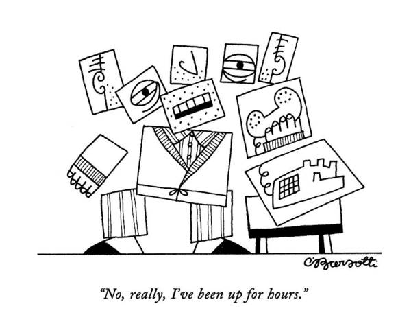 January 18th Drawing - No, Really, I've Been Up For Hours by Charles Barsotti