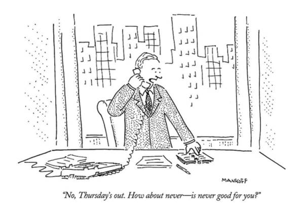 Business Wall Art - Drawing - No, Thursday's Out. How About Never - by Robert Mankoff