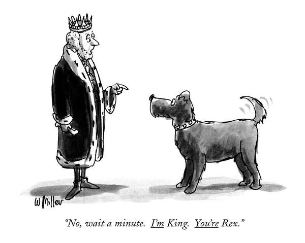 January 1st Drawing - No, Wait A Minute. I'm King. You're Rex by Warren Miller