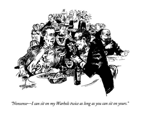 Wealthy Drawing - Nonsense - I Can Sit On My Warhols Twice As Long by William Hamilton