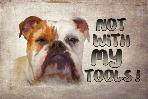 Dad Painting - Not With My Tools by Ramona Murdock