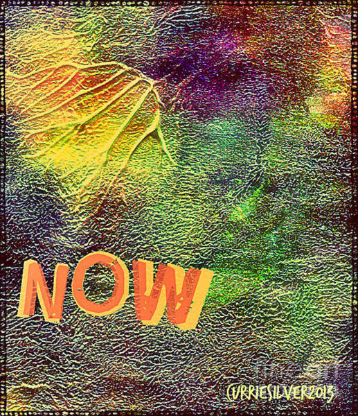 Digital Art - Now by Currie Silver