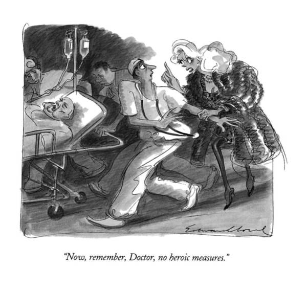 Attractive Drawing - Now, Remember, Doctor, No Heroic Measures by Edward Sorel