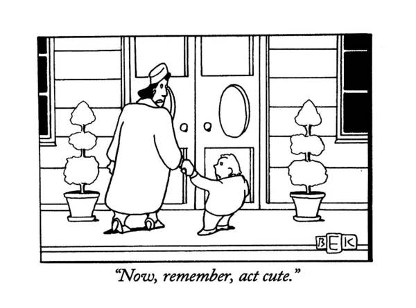 1993 Drawing - Now, Remember,act Cute by Bruce Eric Kaplan