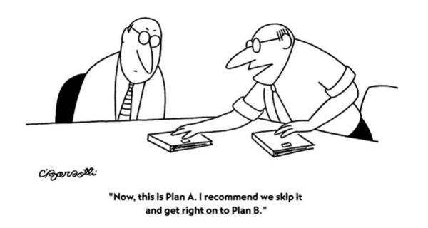 Decisions Drawing - Now, This Is Plan A. I Recommend We Skip by Charles Barsotti