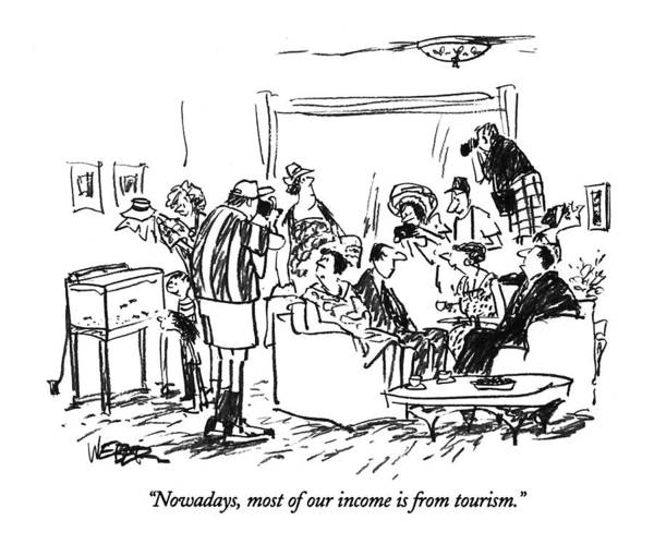 Tourism Drawing - Nowadays, Most Of Our Income Is From Tourism by Robert Weber