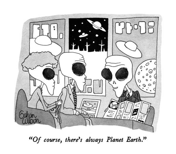 Science Fiction Drawing - Of Course, There's Always Planet Earth by Gahan Wilson