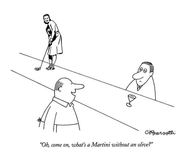 October 3rd Drawing - Oh, Come On, What's A Martini Without An Olive? by Charles Barsotti
