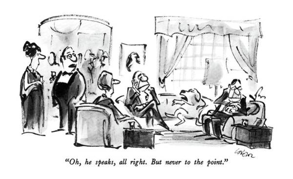 Oh, He Speaks, All Right.  But Never To The Point Art Print