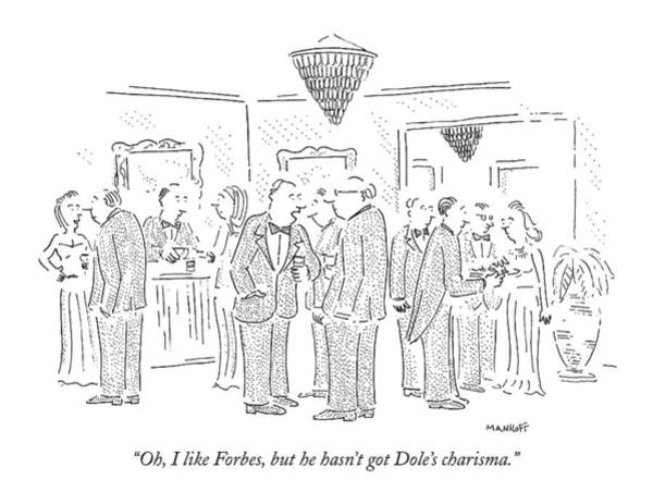 Wall Art - Drawing - Oh, I Like Forbes, But He Hasn't Got Dole's by Robert Mankoff