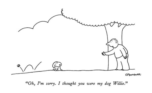 June 8th Drawing - Oh, I'm Sorry.  I Thought You Were My Dog Willie by Charles Barsotti