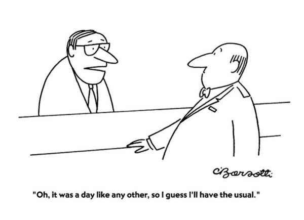 Decisions Drawing - Oh, It Was A Day Like Any Other, So I Guess I'll by Charles Barsotti