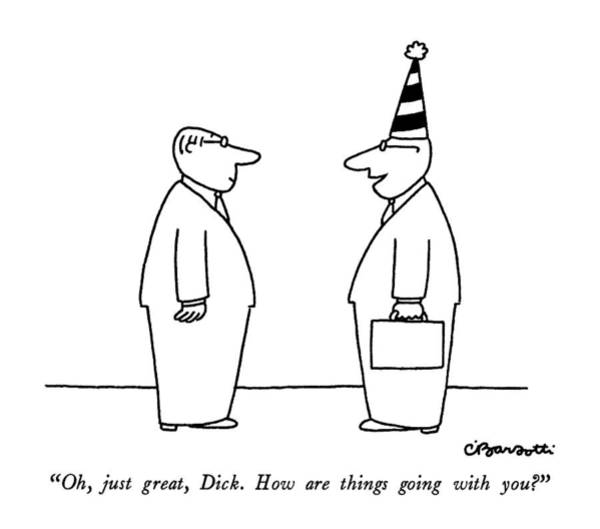 August 11th Drawing - Oh, Just Great, Dick.  How Are Things Going by Charles Barsotti