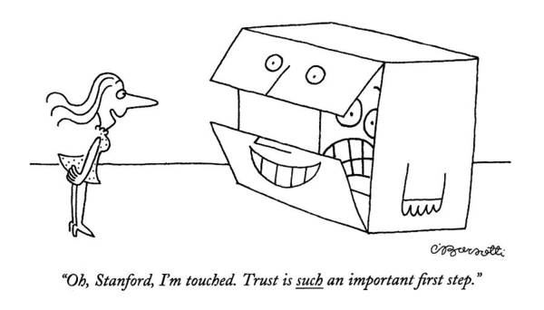 Frightening Drawing - Oh, Stanford, I'm Touched. Trust Is Such An by Charles Barsotti