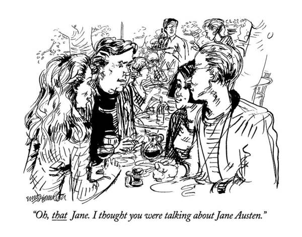 Writers Drawing - Oh, That Jane. I Thought You Were Talking by William Hamilton