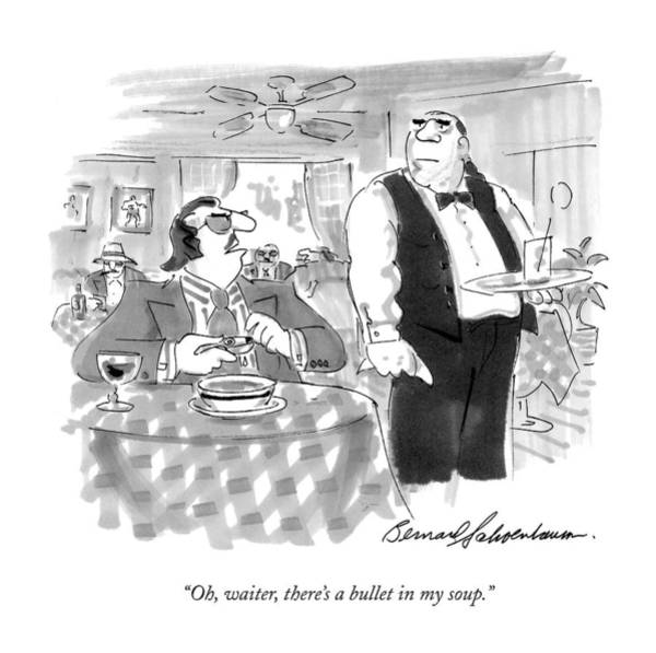 Waiter Drawing - Oh, Waiter, There's A Bullet In My Soup by Bernard Schoenbaum