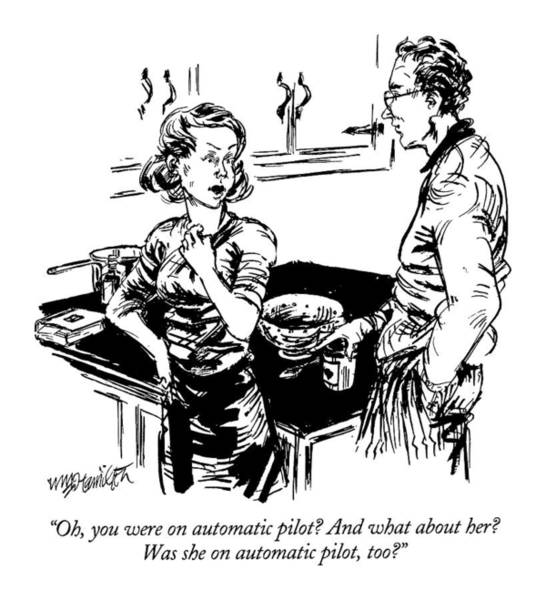 May 31st Drawing - Oh, You Were On Automatic Pilot?  And What by William Hamilton