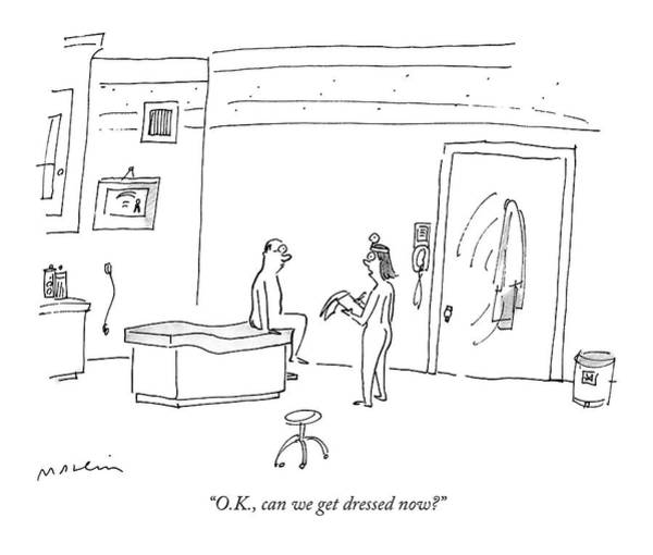 Medical Examination Drawing - O.k., Can We Get Dressed Now? by Michael Maslin