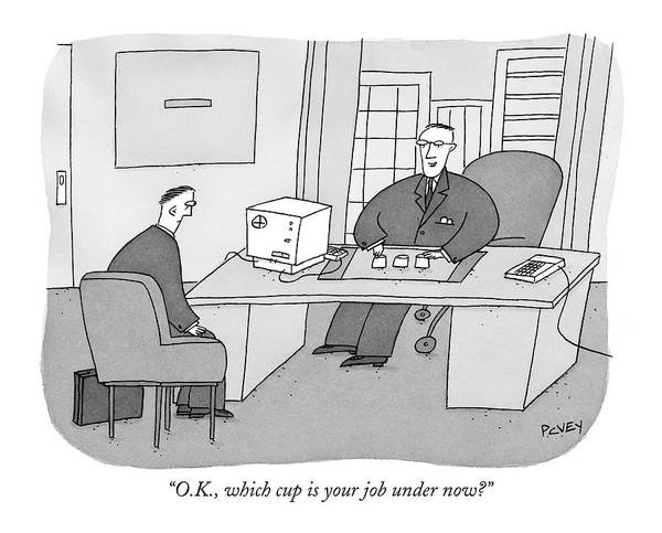 Personnel Drawing - O.k., Which Cup Is Your Job Under Now? by Peter C. Vey