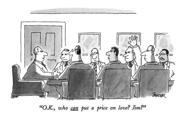 Meeting Drawing - O.k., Who Can Put A Price On Love? Jim? by Jack Ziegler