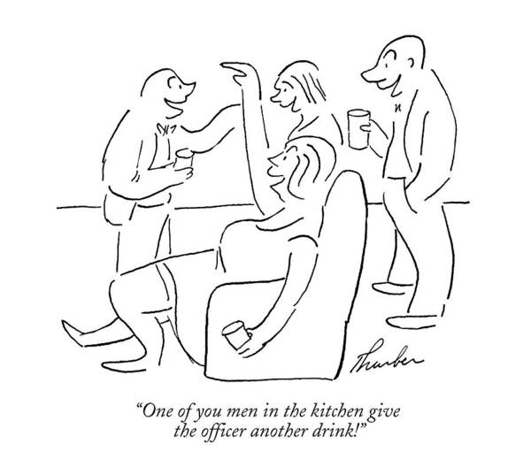 Drink Drawing - One Of You Men In The Kitchen Give The Officer by James Thurber