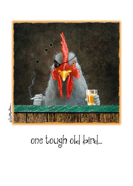Bullis Painting - One Tough Old Bird... by Will Bullas