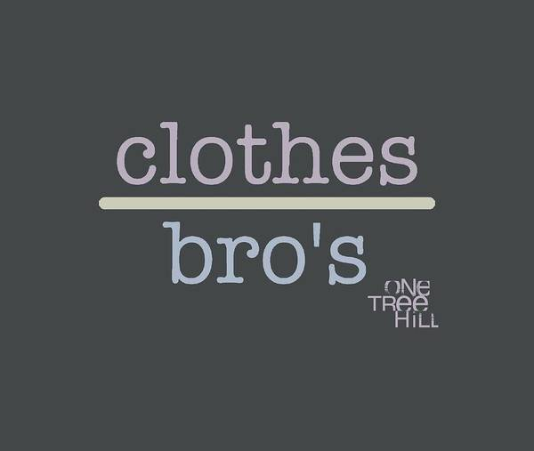 Wall Art - Digital Art - One Tree Hill - Clothes Over Bros 2 by Brand A