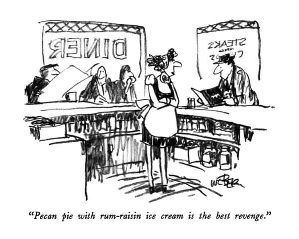 Waitress Wall Art - Drawing - Pecan Pie With Rum-raisin Ice Cream Is The Best by Robert Weber