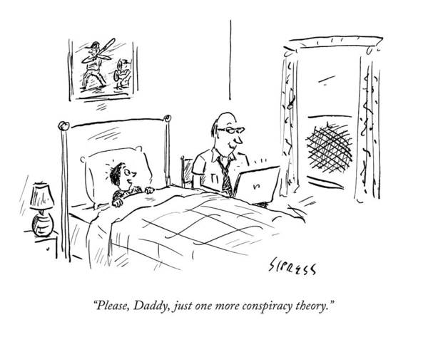 Just Wall Art - Drawing - Please, Daddy, Just One More Conspiracy Theory by David Sipress